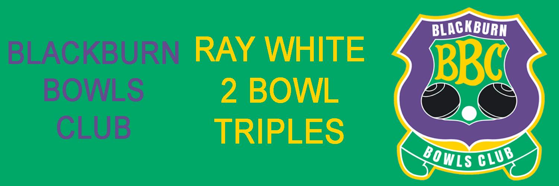 Ray White 2 Bowls Triples